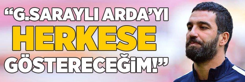 """""""Galatasaraylı Arda'yı herkese göstereceğim"""""""