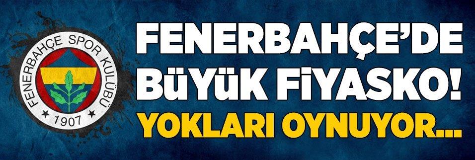 Fenerbahçe'de büyük fiyasko! Yokları oynuyor...