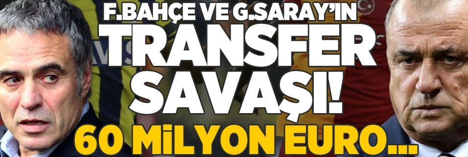 F.Bahçe ve G.Saray'ın transfer savaşı! 60 milyon euro...