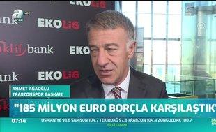 Ahmet Ağaoğlu: 185 milyon euro borçla karşılaştık