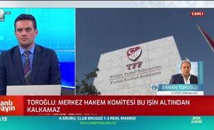 Erman Toroğlu: Bu görüşme Avrupa'da olsaydı federasyon istifa ederdi!