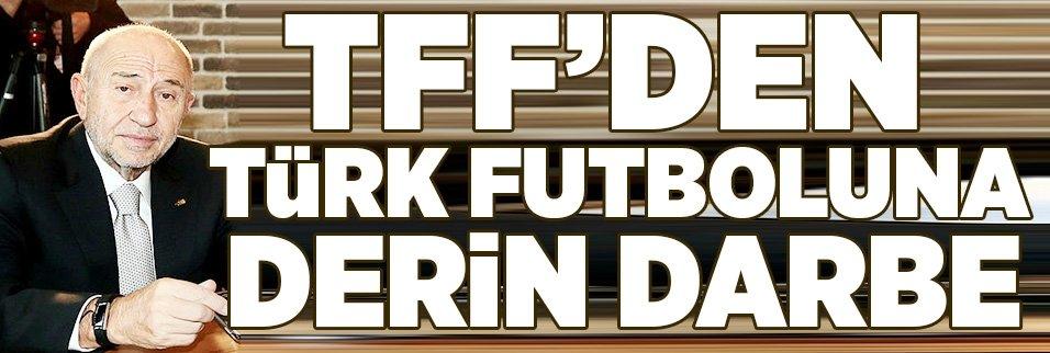 TFF'den Türk futboluna derin darbe!