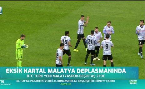 Beşiktaş Malatya deplasmanına önemli isimlerinden yoksun çıkıyor