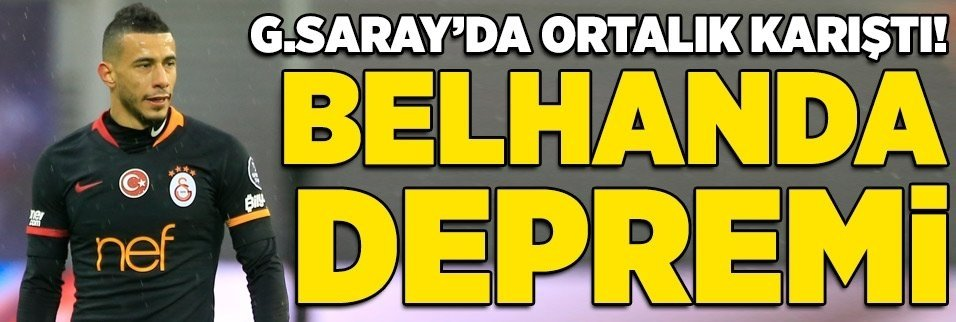 Galatasaray'da deprem! Belhanda...