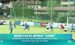 Beşiktaş'ın şifresi 'Sabır'
