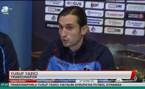 """Yusuf Yazıcı: """"Hayalim Avrupa'da oynamak"""""""