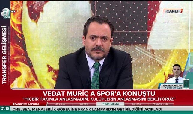 Vedat Muriç A Spor'a konuştu!