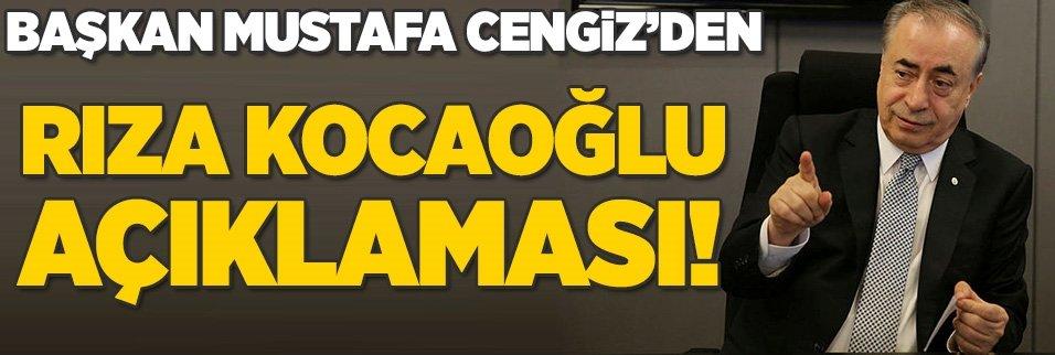 Mustafa Cengiz'den Rıza Kocaoğlu açıklaması!