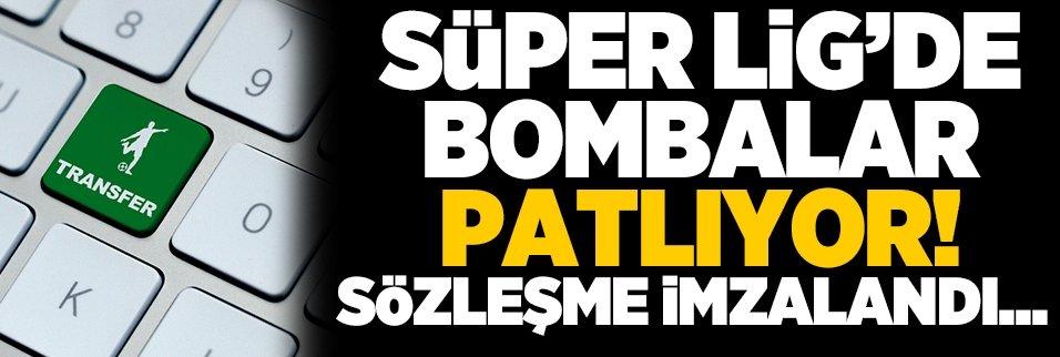 Süper Lig'de bombalar patlıyor! Sözleşme imzalandı...