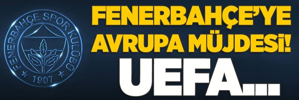 Fenerbahçe'ye Avrupa müjdesi! UEFA...