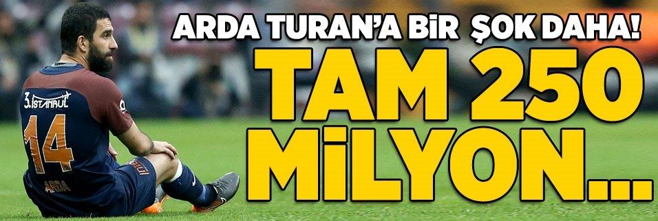 Arda Turan'a bir şok daha! Tam 250 milyon...