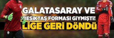 Beşiktaş ve G.Saray'da forma giymişti! Lige geri döndü...