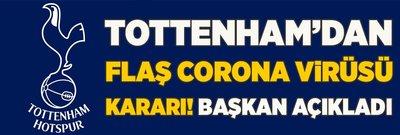 Tottenham'dan flaş corona virüsü kararı! Başkan açıkladı