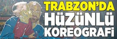 Trabzon'da hüzünlü koreografi