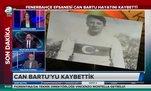 Fenerbahçe efsanesi Can Bartu hayatını kaybetti!