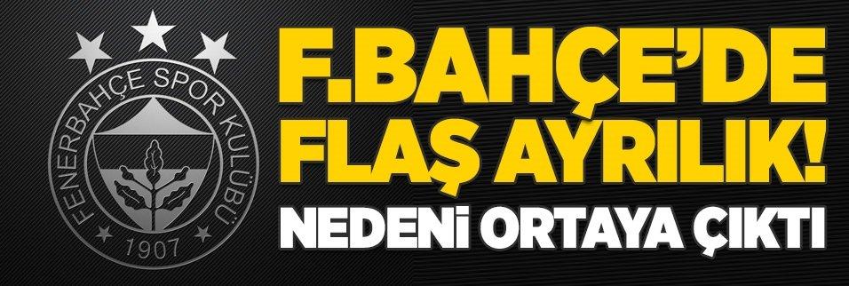 Fenerbahçe'de flaş ayrılık! Nedeni ortaya çıktı