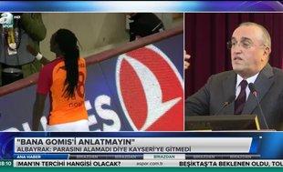 Abdurrahim Albayrak: Bana Gomis'i anlatmayın