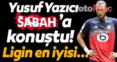 Yusuf Yazıcı açıkladı! Ligin en iyi takımı...