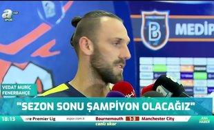 Vedat Muriç: Sezon sonu şampiyon olacağız