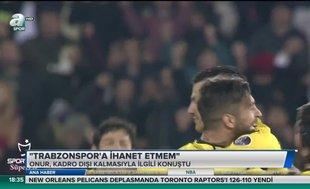 Onur Kıvrak: Trabzonspor'a ihanet etmem