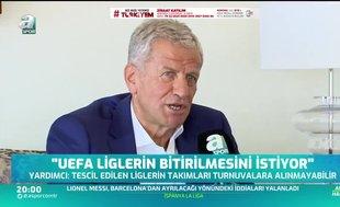 Servet Yardımcı: UEFA liglerin bitirilmesini istiyor