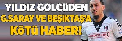 Yıldız golcüden G.Saray ve Beşiktaş'a kötü haber!
