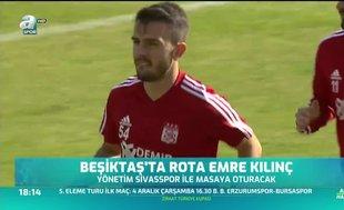 Beşiktaş'ta rota Emre Kılınç