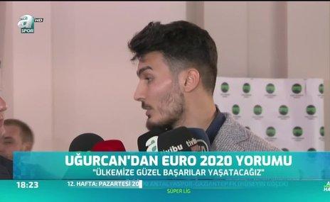 Uğurcan'dan EURO 2020 yorumu