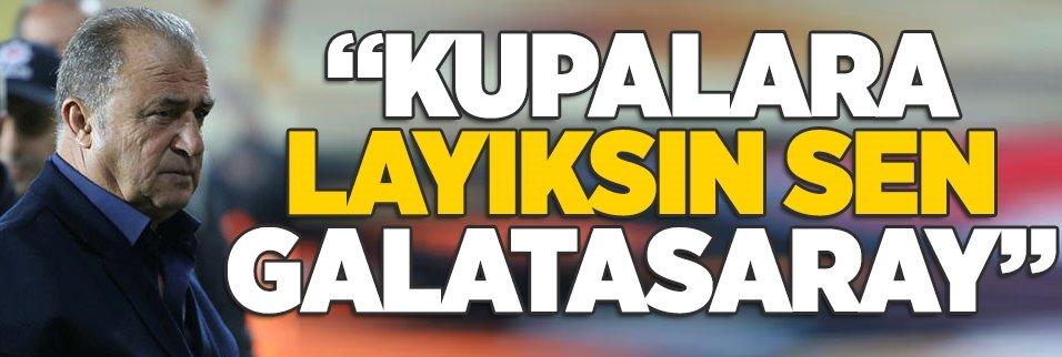 """Kupalara layıksın sen Galatasaray"""