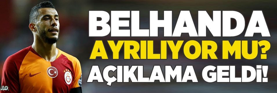 Belhanda Galatasaray'dan ayrılıyor mu? Açıklama geldi