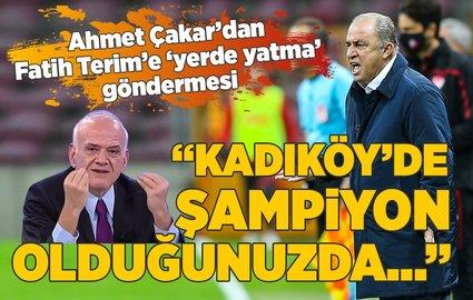 """Ahmet Çakar'dan Terim'e """"yerde yatma"""" göndermesi"""