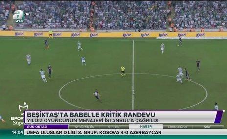 Beşiktaş'ta Babel'le kritik randevu
