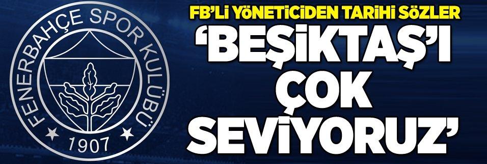 """F.Bahçeli yöneticiden tarihi sözler: """"Beşiktaş'ı çok seviyoruz"""""""
