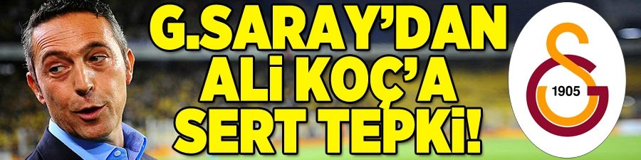 Galatasaray'dan Ali Koç'a sert tepki!