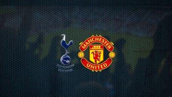 Tottenham - Manchester United maçı saat kaçta ve hangi kanalda?