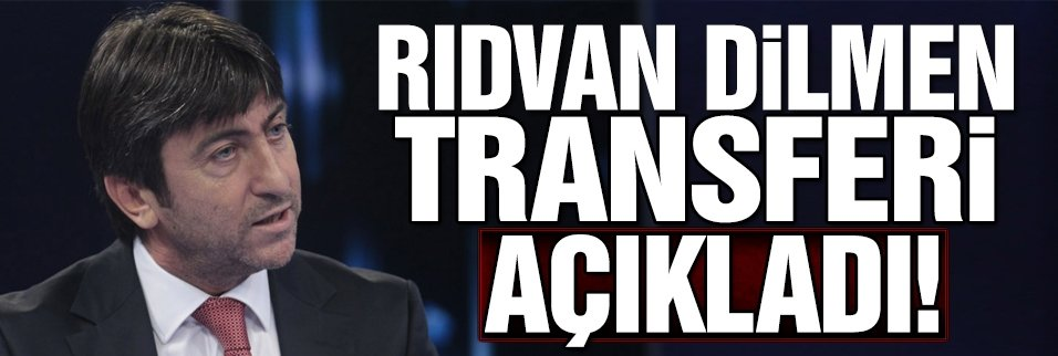 Rıdvan Dilmen transferi açıkladı!
