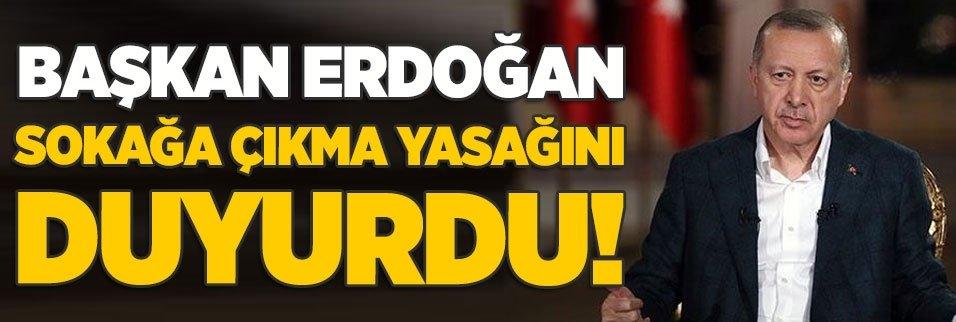 Başkan Erdoğan sokağa çıkma yasağını duyurdu