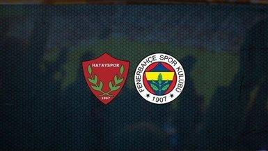 Hatayspor - Fenerbahçe maçı CANLI