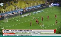 """Süper Lig'e """"yabancı"""" damgası"""