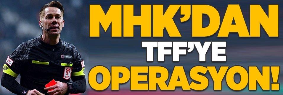 MHK'dan TFF'ye operasyon!