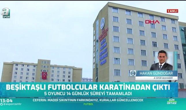 Beşiktaşlı futbolcular karantinadan çıktı