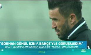 """""""Gökhan Gönül için Fenerbahçe'yle görüşmedim"""""""