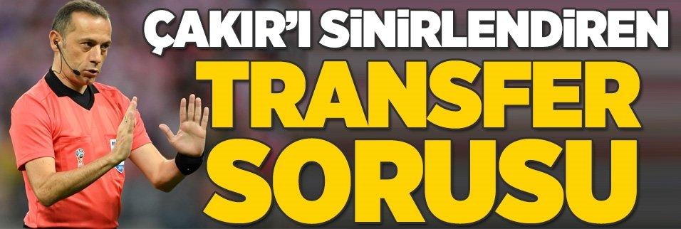 Çakır'ı sinirlendiren transfer sorusu!