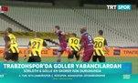 Trabzonspor'da goller yabancılardan