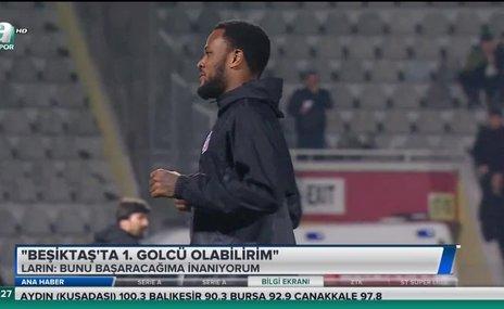 """Larin: """"Beşiktaş'ta 1. golcü olabilirim"""""""