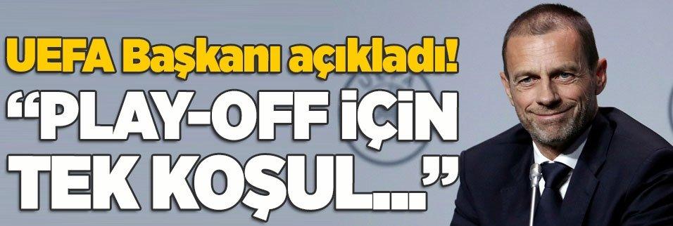 uefa baskani ceferin acikladi play off icin tek kosul 1591541973395 - Son dakika: UEFA kararını verdi! Şampiyonlar Ligi finali İstanbul'da mı?