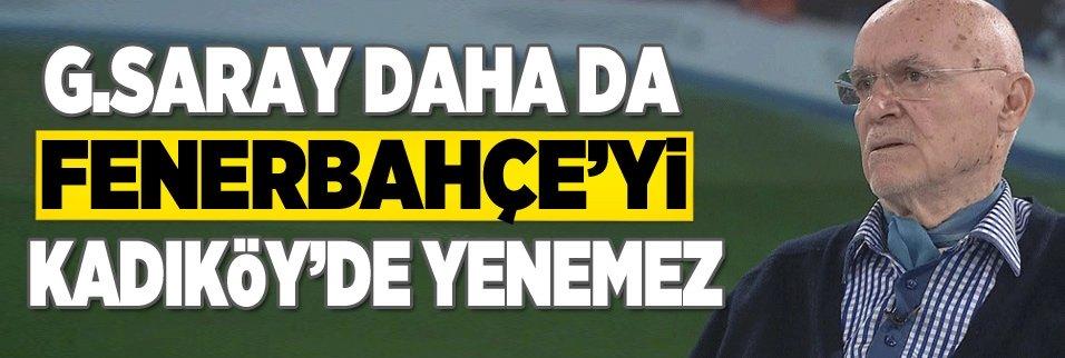 """""""G.Saray daha da F.Bahçe'yi Kadıköy'de yenemez"""""""