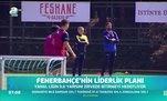 Fenerbahçe'nin liderlik planı