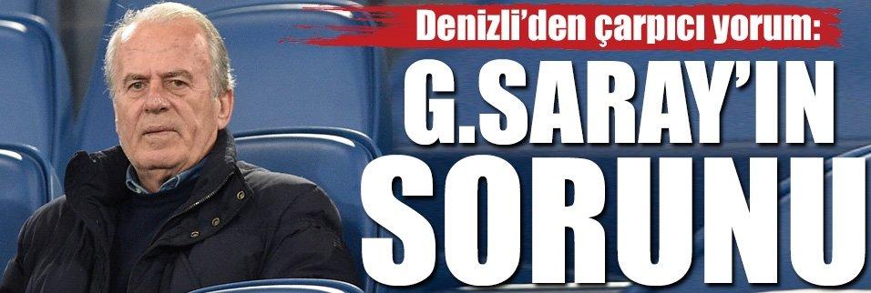 Mustafa Denizli:G.Saray'ın sorunu...