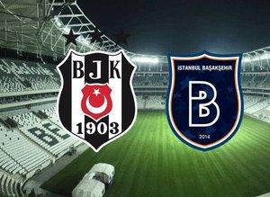 İşte Beşiktaş-Başakşehir maçının ilk 11'leri